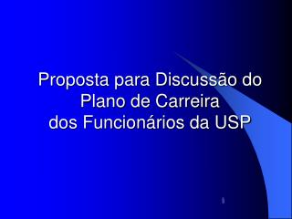 Proposta para Discuss o do Plano de Carreira dos Funcion rios da USP