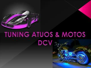 TUNING ATUOS & MOTOS DCV