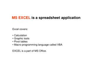 MS EXCEL  is a spreadsheet application