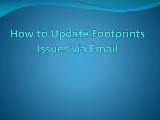 How to Update Footprints  I ssues via Email