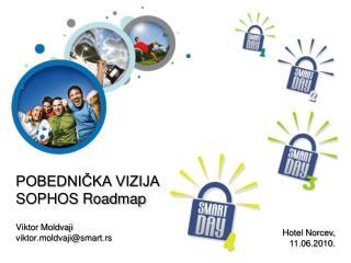 POBEDNIČKA VIZIJA SOPHOS Roadmap Viktor Moldvaji viktor.moldvaji@smart.rs