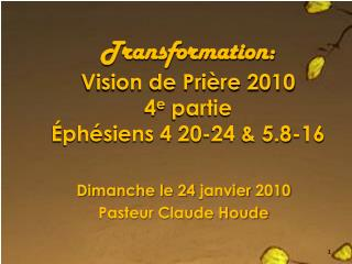 Transformation: Vision de Pri�re 2010 4 e  partie �ph�siens 4 20-24 & 5.8-16