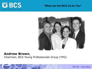 Andrew Brown ,  Chairman, BCS Young Professionals Group (YPG)