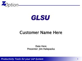 Customer Name Here   Date Here Presenter: Jim Halepaska
