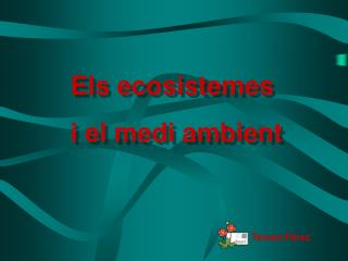 Els ecosistemes i el medi ambient