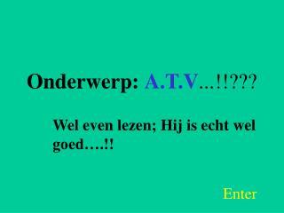 Onderwerp: A.T.V ...!!???