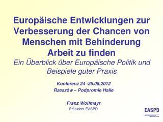 Konferenz 24 -25.08.2012 Rzeszów  –  Podpromie  Halle Franz Wolfmayr Präsident EASPD