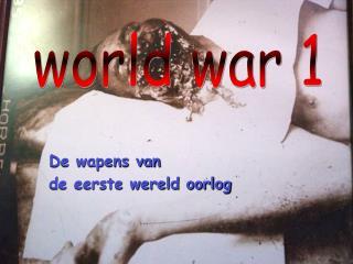 De wapens van  de eerste wereld oorlog