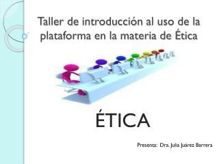 Taller de  introducción  al uso de la  plataforma en la materia de Ética