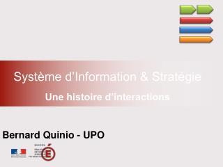 Système d'Information & Stratégie Une histoire d'interactions  Bernard Quinio - UPO