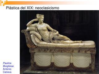 Plástica del XIX: neoclasicismo