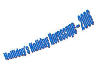 Holliday's Holiday Horoscope – 2006