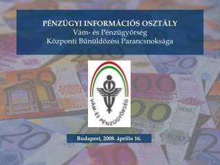 PÉNZÜGYI INFORMÁCIÓS OSZTÁLY Vám- és Pénzügyőrség Központi Bűnüldözési Parancsnoksága