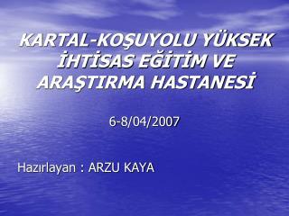 KARTAL-KOŞUYOLU YÜKSEK İHTİSAS EĞİTİM VE ARAŞTIRMA HASTANESİ 6-8/04/2007