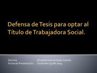 Defensa de Tesis para optar al Título de Trabajadora Social.