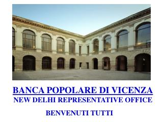 BANCA POPOLARE DI VICENZA NEW DELHI REPRESENTATIVE OFFICE