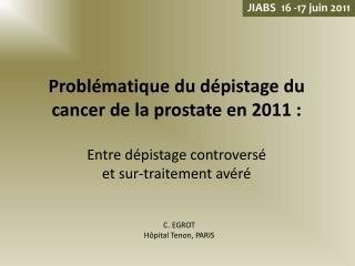 Probl matique du d pistage du cancer de la prostate en 2011 :  Entre d pistage controvers   et sur-traitement av r