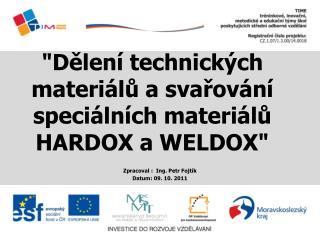 """""""Dělení technických materiálů a svařování speciálních materiálů HARDOX a WELDOX"""""""