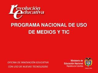 PROGRAMA NACIONAL DE USO DE MEDIOS Y TIC OFICINA DE INNOVACIÓN EDUCATIVA
