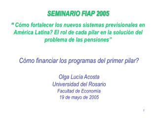 C mo financiar los programas del primer pilar  Olga Luc a Acosta Universidad del Rosario Facultad de Econom a 19 de mayo