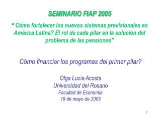 C mo financiar los programas del primer pilar  Olga Luc a Acosta Universidad del Rosario Facultad de Econom a 19 de mayo