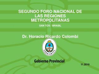 SEGUNDO FORO NACIONAL DE LAS REGIONES METROPOLITANAS SAN TOS / BRASIL Dr. Horacio Ricardo Colombi