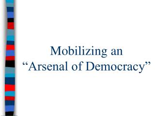 "Mobilizing an      ""Arsenal of Democracy"""