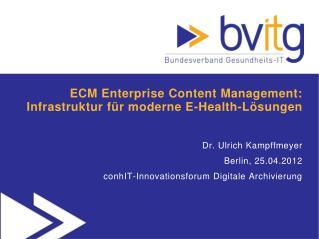 ECM Enterprise Content Management: Infrastruktur für moderne E- Health -Lösungen