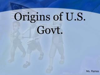 Origins of U.S. Govt.