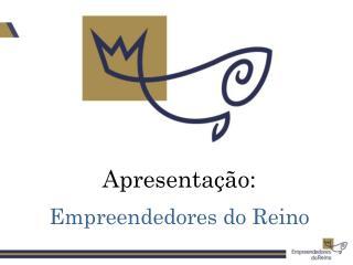 Apresenta��o: Empreendedores do Reino