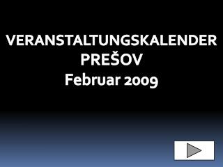 VERANSTALTUN G SKALENDER PRE�OV Februar  2009