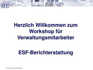Herzlich Willkommen zum Workshop für Verwaltungsmitarbeiter  ESF-Berichterstattung
