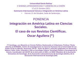 Universidad Simón Bolívar II SEMANA LATINOAMERICANA Y CARIBEÑA EN LA SIMÓN 17 al 21 Octubre 2011