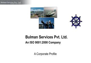 Bulman Services Pvt. Ltd. An ISO 9001:2000 Company