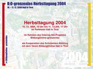 Herbsttagung 2004 10. 12. 2004, 15 Uhr bis 11. 12.200, 17 Uhr  im Parkhotel Hall in Tirol