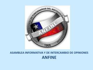 ASAMBLEA INFORMATIVA Y DE INTERCAMBIO DE OPINIONES ANFINE