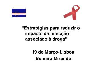 """""""Estrat égias para reduzir o impacto da infecção associado à droga""""         19 de Março-Lisboa"""