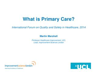 What is Primary Care? International Forum on Quality and Safety in Healthcare, 2014