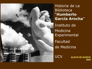 """Historia de La  Biblioteca """" Humberto García Arocha """" Instituto de  Medicina Experimental"""