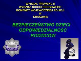 WYDZIAŁ PREWENCJI WYDZIAŁ RUCHU DROGOWEGO KOMENDY WOJEWÓDZKIEJ POLICJI  W  KRAKOWIE