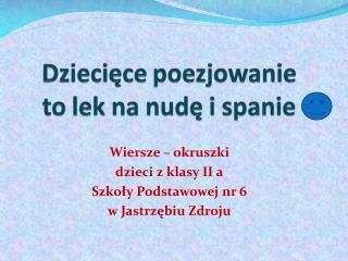 Wiersze – okruszki  dzieci z klasy II a Szkoły Podstawowej nr 6 w Jastrzębiu Zdroju
