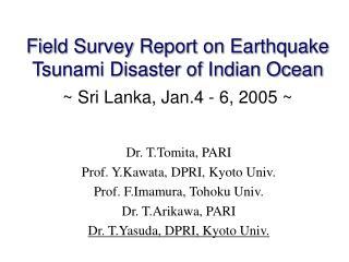 Field Survey Report on Earthquake Tsunami Disaster of Indian Ocean ~ Sri Lanka, Jan.4 - 6, 2005 ~