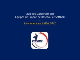 Club des Supporters des Equipes de France de Baseball et Softball - Lancement en juillet 2012