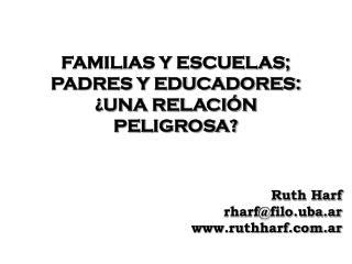 FAMILIAS Y ESCUELAS;                          PADRES Y EDUCADORES:  �UNA RELACI�N PELIGROSA?
