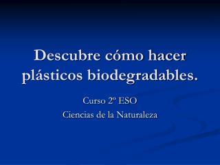 Descubre cómo hacer plásticos biodegradables.