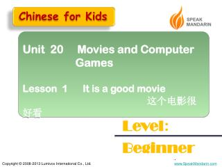 Unit  20     Movies and Computer                     Games Lesson  1      It is a good movie