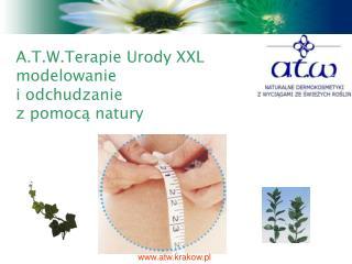 A.T.W.Terapie Urody XXL  modelowanie  i odchudzanie  z pomocą natury