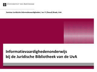 Informatievaardighedenonderwijs  bij de Juridische Bibliotheek van de UvA