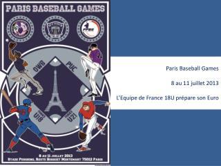 Paris Baseball  Games 8 au 11 juillet 2013 L'Equipe de France 18U prépare son Euro