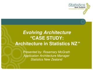 Evolving Architecture  CASE STUDY:  Architecture in Statistics NZ